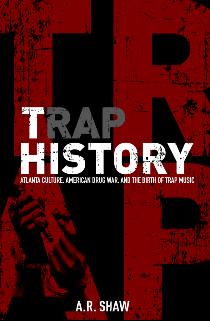 Trap History: Atlanta Culture, American Drug War, and the Birth of Trap Music