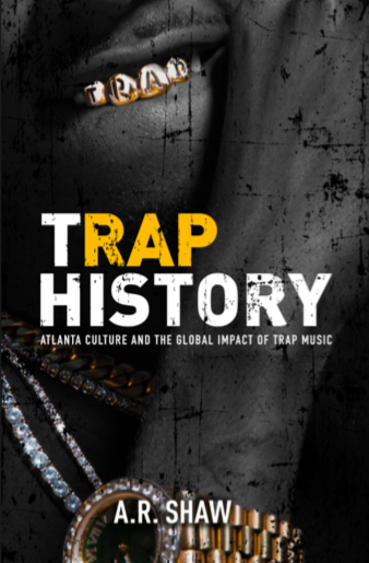 Trap History: Atlanta Culture and the Global Impact of Trap Music